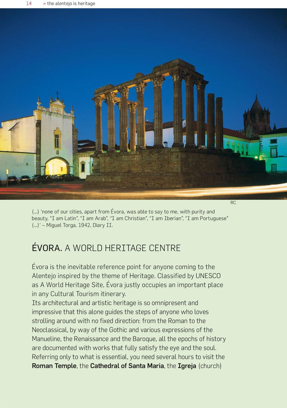 Classified by UNESCO as A World Heritage Site, Évora justly occupies an important place in any Cultural Tourism itinerary.