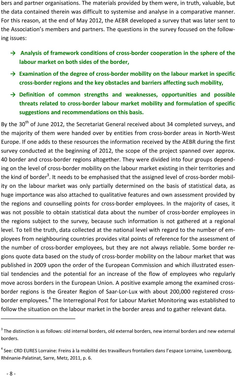 The questions in the survey focused on the following issues: Analysis of framework conditions of cross-border cooperation in the sphere of the labour market on both sides of the border, Examination