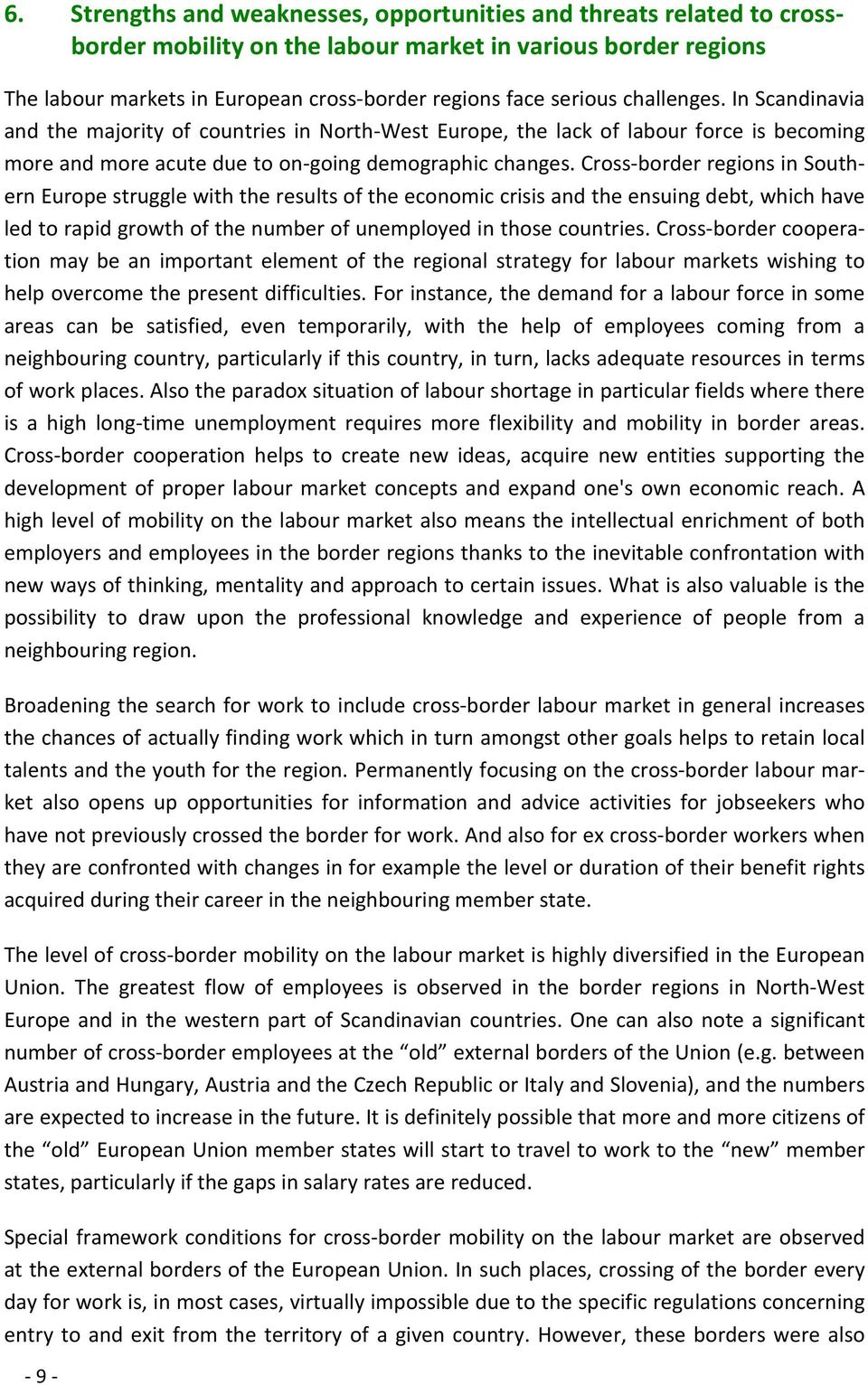 Cross-border regions in Southern Europe struggle with the results of the economic crisis and the ensuing debt, which have led to rapid growth of the number of unemployed in those countries.