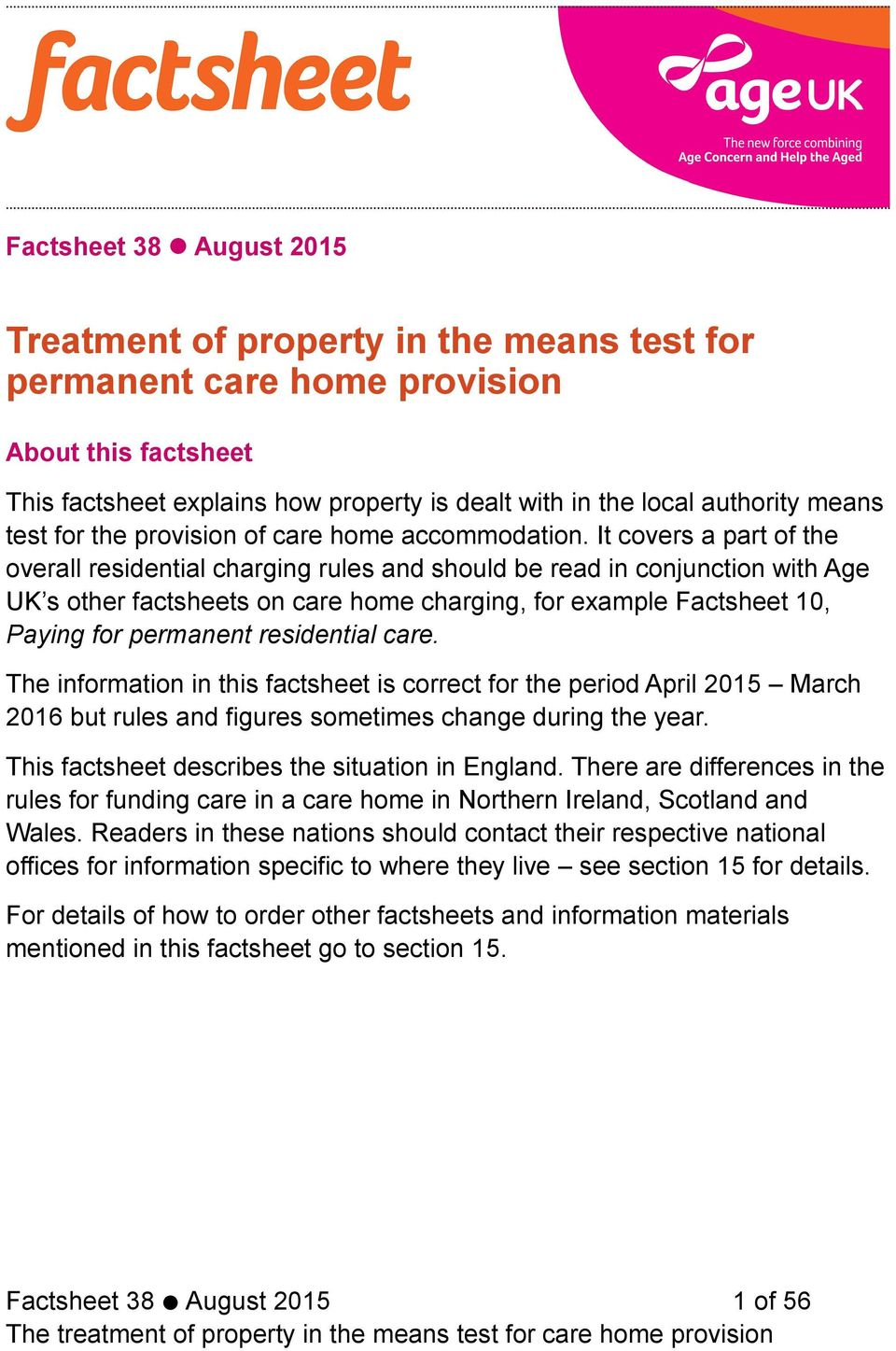 It covers a part of the overall residential charging rules and should be read in conjunction with Age UK s other factsheets on care home charging, for example Factsheet 10, Paying for permanent
