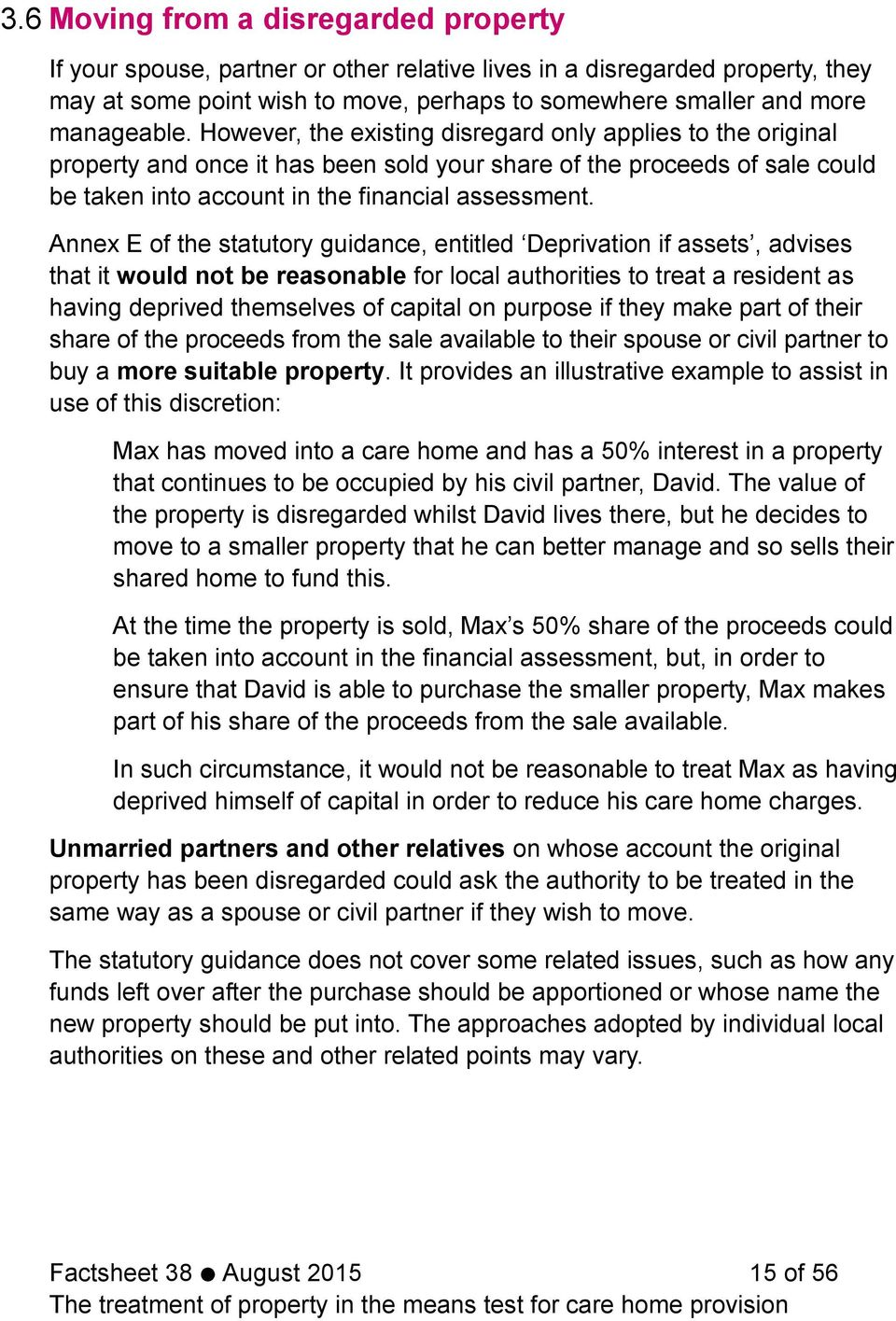 Annex E of the statutory guidance, entitled Deprivation if assets, advises that it would not be reasonable for local authorities to treat a resident as having deprived themselves of capital on
