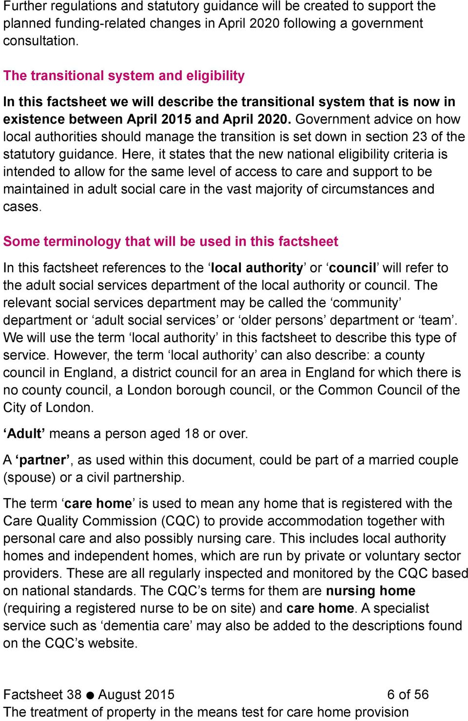 Government advice on how local authorities should manage the transition is set down in section 23 of the statutory guidance.