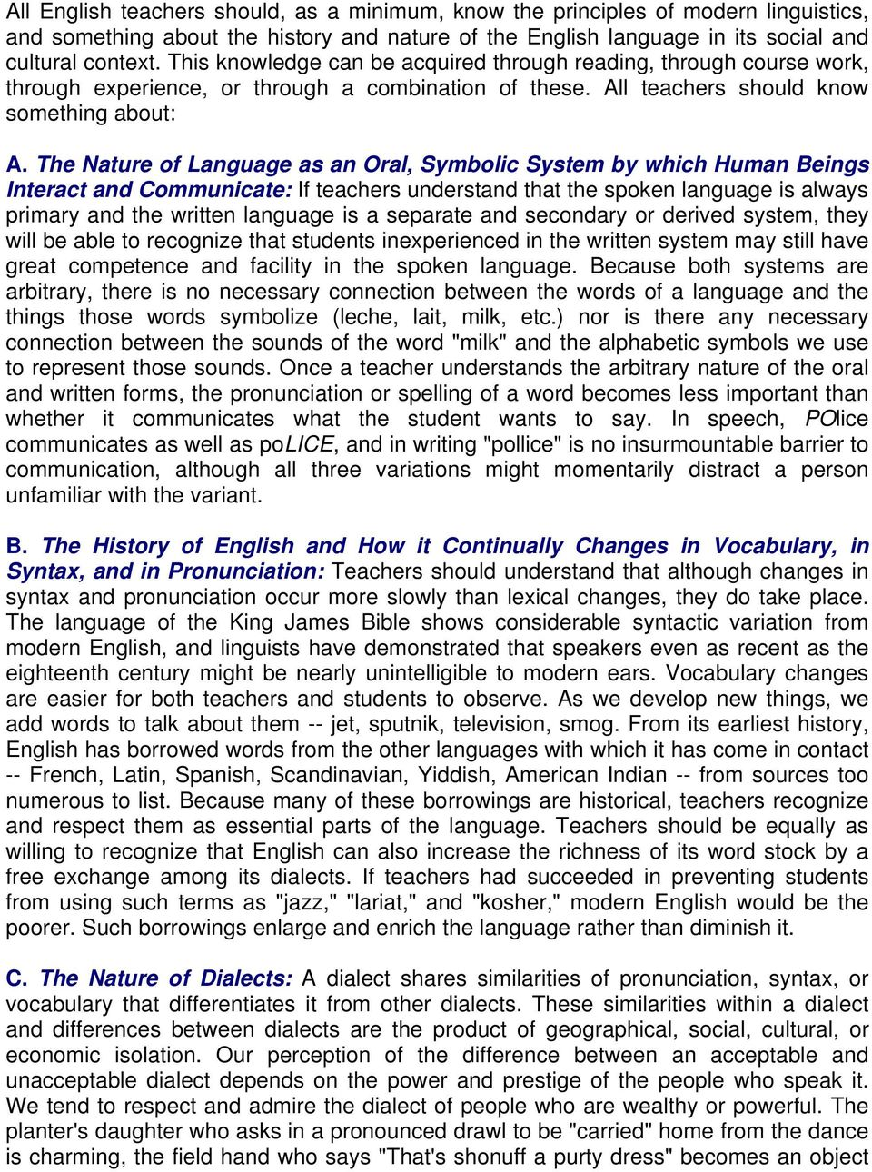 The Nature of Language as an Oral, Symbolic System by which Human Beings Interact and Communicate: If teachers understand that the spoken language is always primary and the written language is a