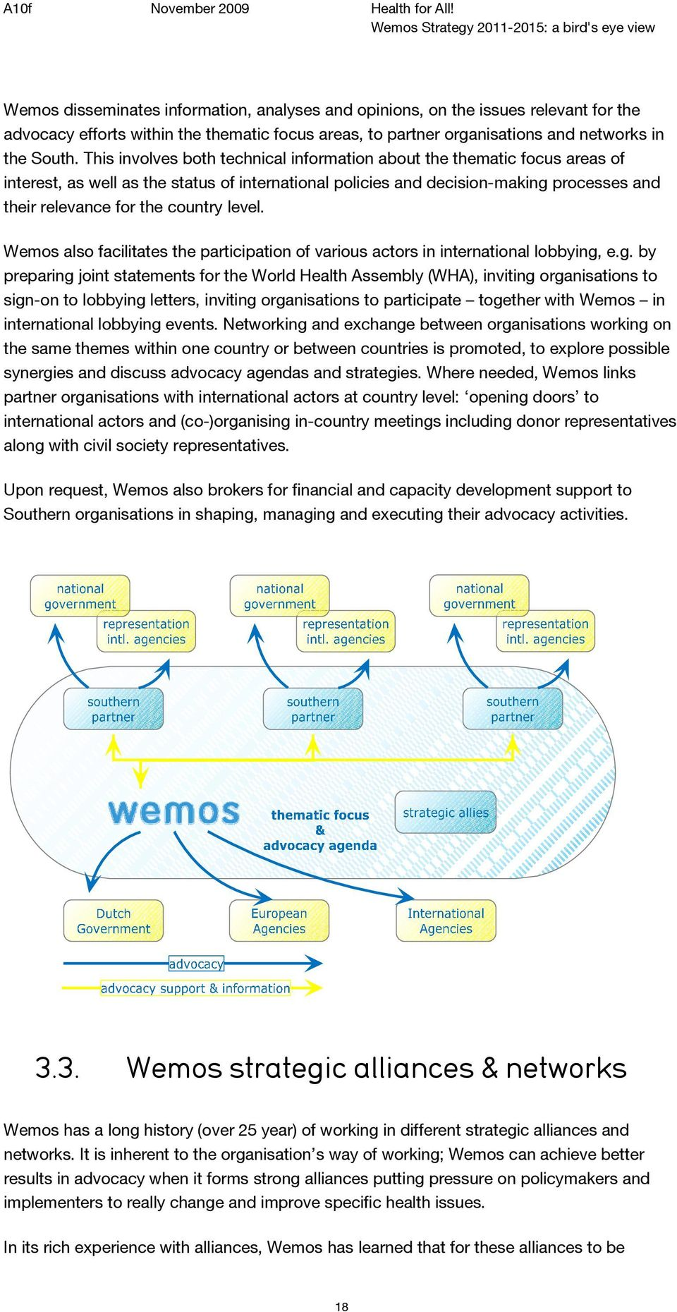 level. Wemos also facilitates the participation of various actors in international lobbying,