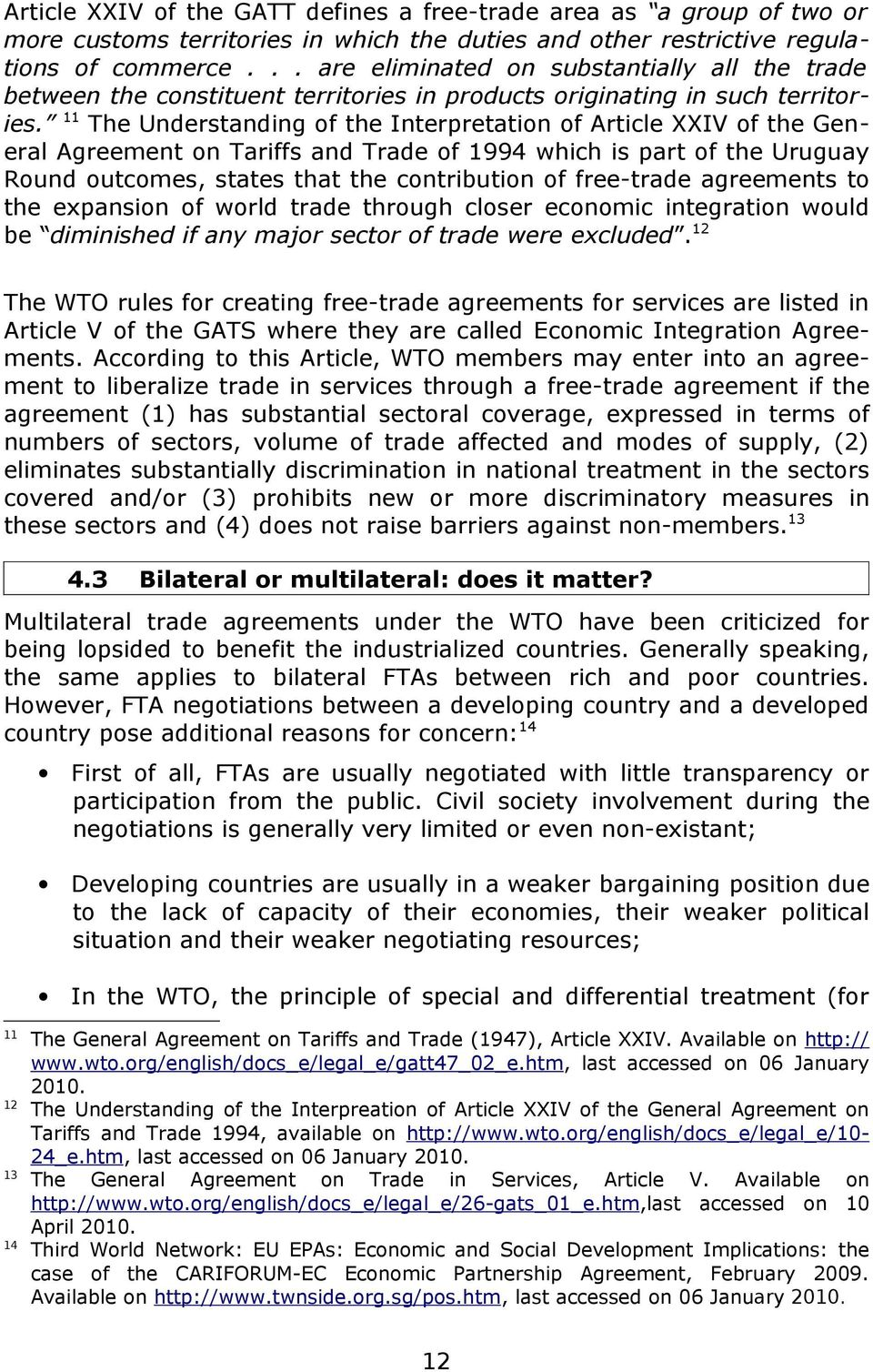 11 The Understanding of the Interpretation of Article XXIV of the General Agreement on Tariffs and Trade of 1994 which is part of the Uruguay Round outcomes, states that the contribution of