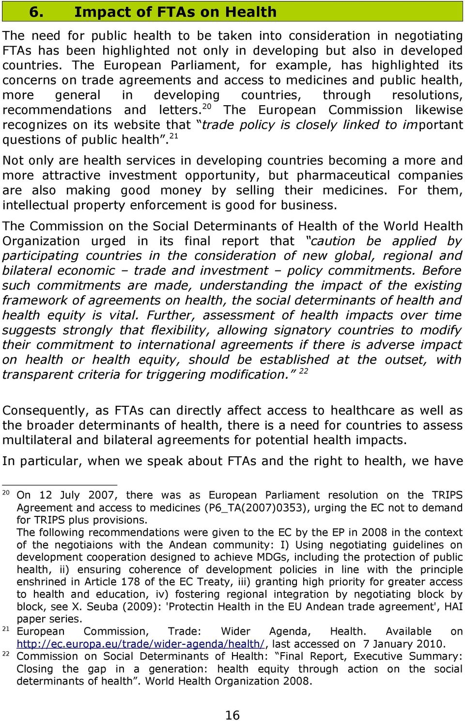 recommendations and letters. 20 The European Commission likewise recognizes on its website that trade policy is closely linked to important questions of public health.