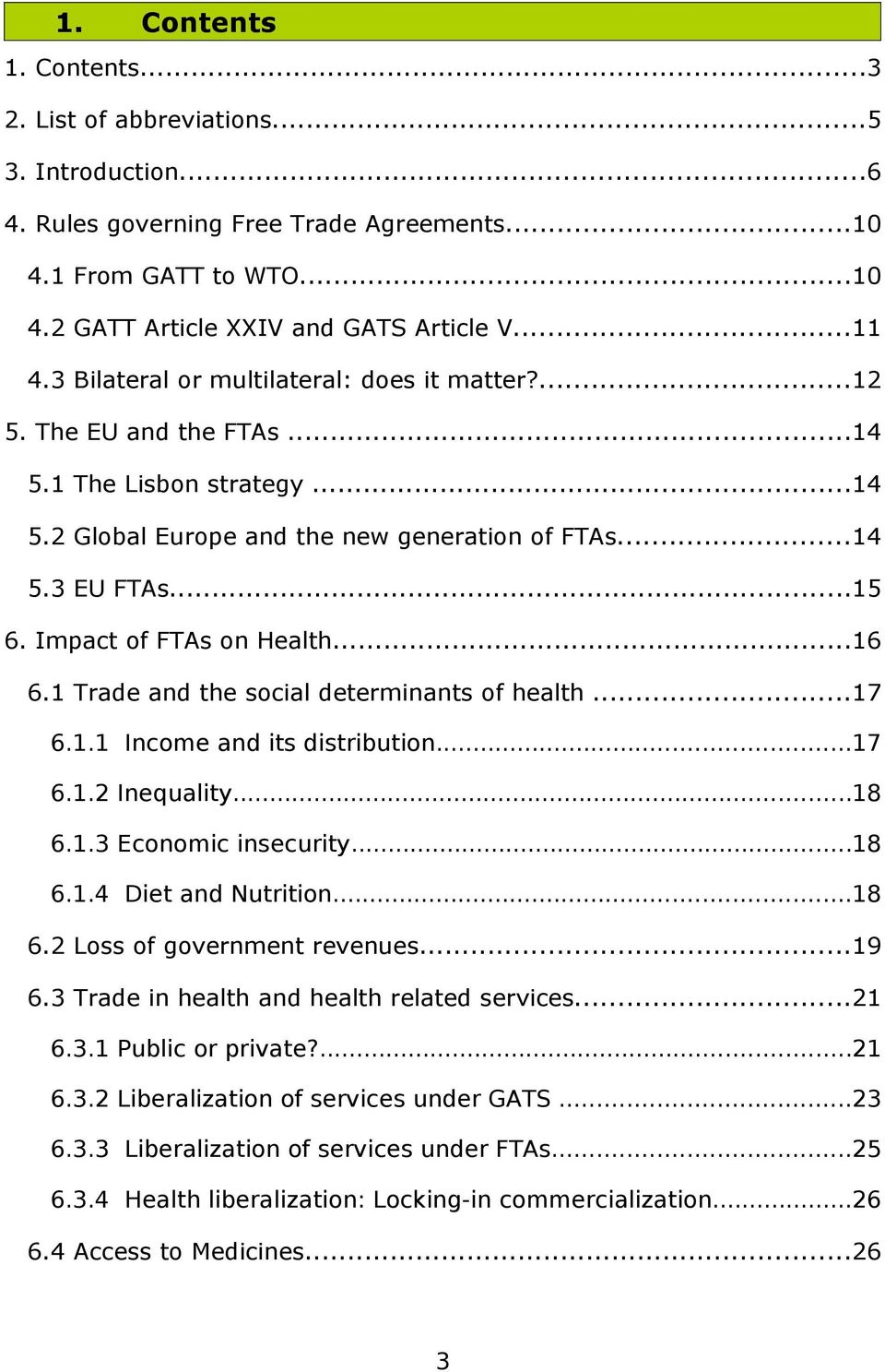 Impact of FTAs on Health...16 6.1 Trade and the social determinants of health...17 6.1.1 Income and its distribution...17 6.1.2 Inequality...18 6.1.3 Economic insecurity...18 6.1.4 Diet and Nutrition.