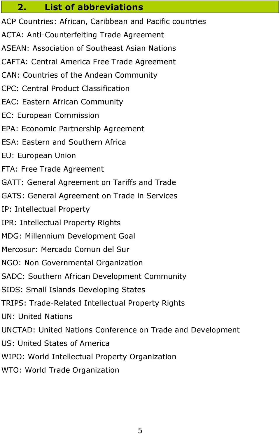 Southern Africa EU: European Union FTA: Free Trade Agreement GATT: General Agreement on Tariffs and Trade GATS: General Agreement on Trade in Services IP: Intellectual Property IPR: Intellectual