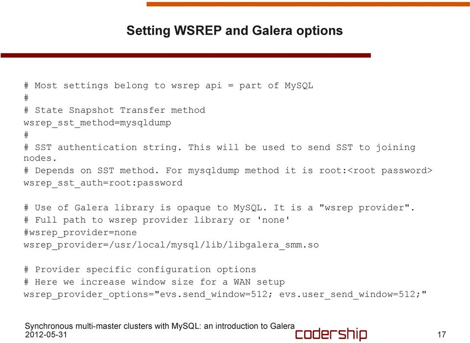 "For mysqldump method it is root:<root password> wsrep_sst_auth=root:password # Use of Galera library is opaque to. It is a ""wsrep provider""."