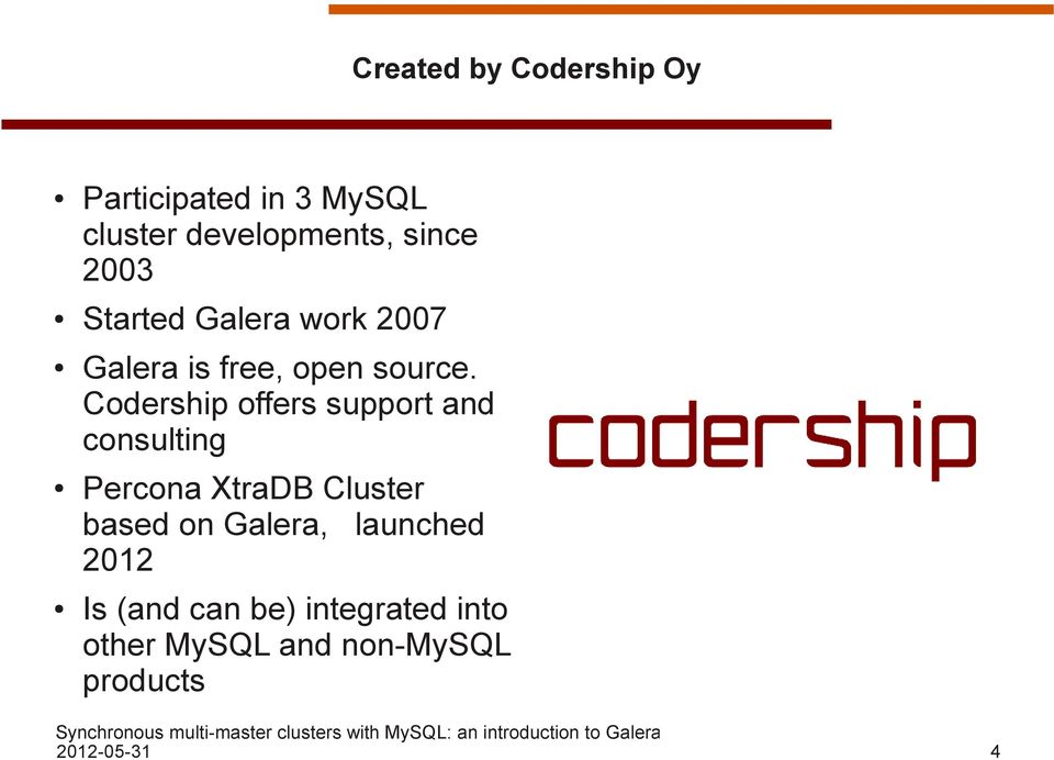 Codership offers support and consulting Percona XtraDB Cluster based on Galera,