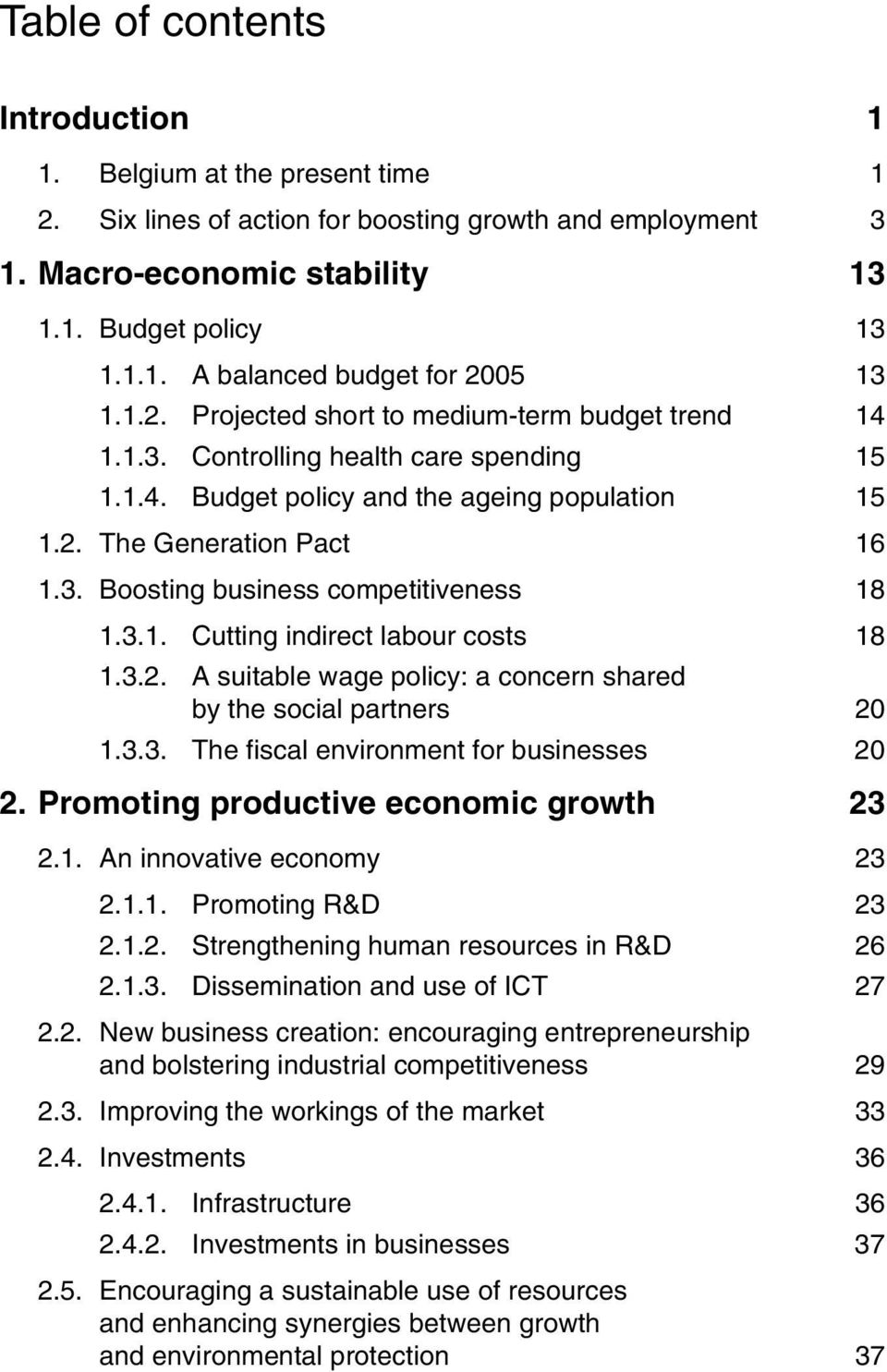 3.1. Cutting indirect labour costs 18 1.3.2. A suitable wage policy: a concern shared by the social partners 20 1.3.3. The fiscal environment for businesses 20 2.