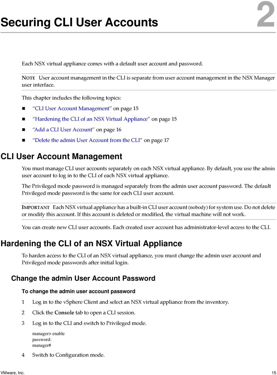This chapter includes the following topics: CLI User Account Management on page 15 Hardening the CLI of an NSX Virtual Appliance on page 15 Add a CLI User Account on page 16 Delete the admin User