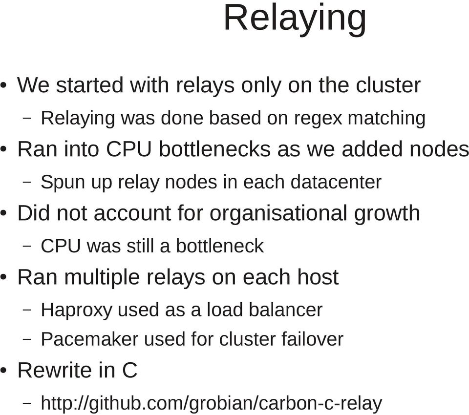organisational growth CPU was still a bottleneck Ran multiple relays on each host Haproxy used as a