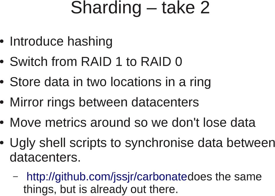 so we don't lose data Ugly shell scripts to synchronise data between