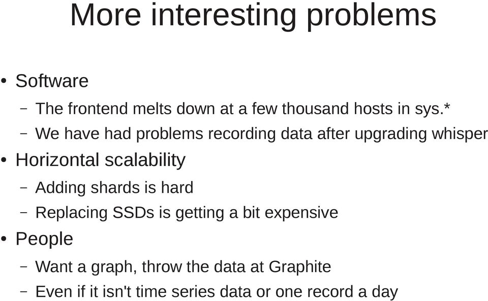 * We have had problems recording data after upgrading whisper Horizontal scalability