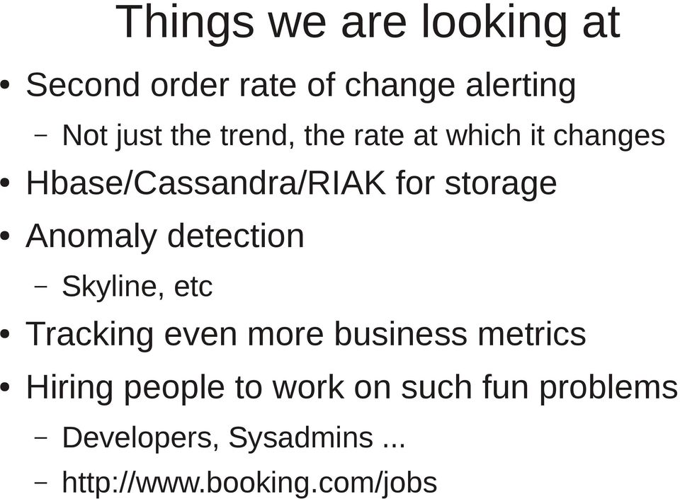 detection Skyline, etc Tracking even more business metrics Hiring people to
