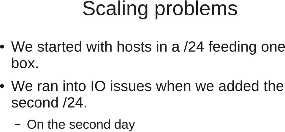 We ran into IO issues when we