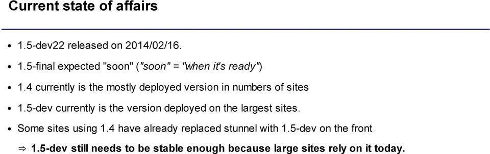5-dev currently is the version deployed on the largest sites. Some sites using 1.