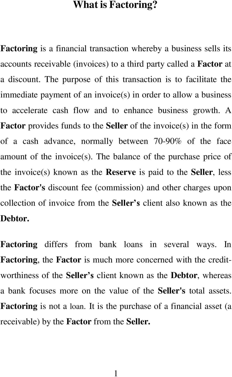 A Factor provides funds to the Seller of the invoice(s) in the form of a cash advance, normally between 70-90% of the face amount of the invoice(s).