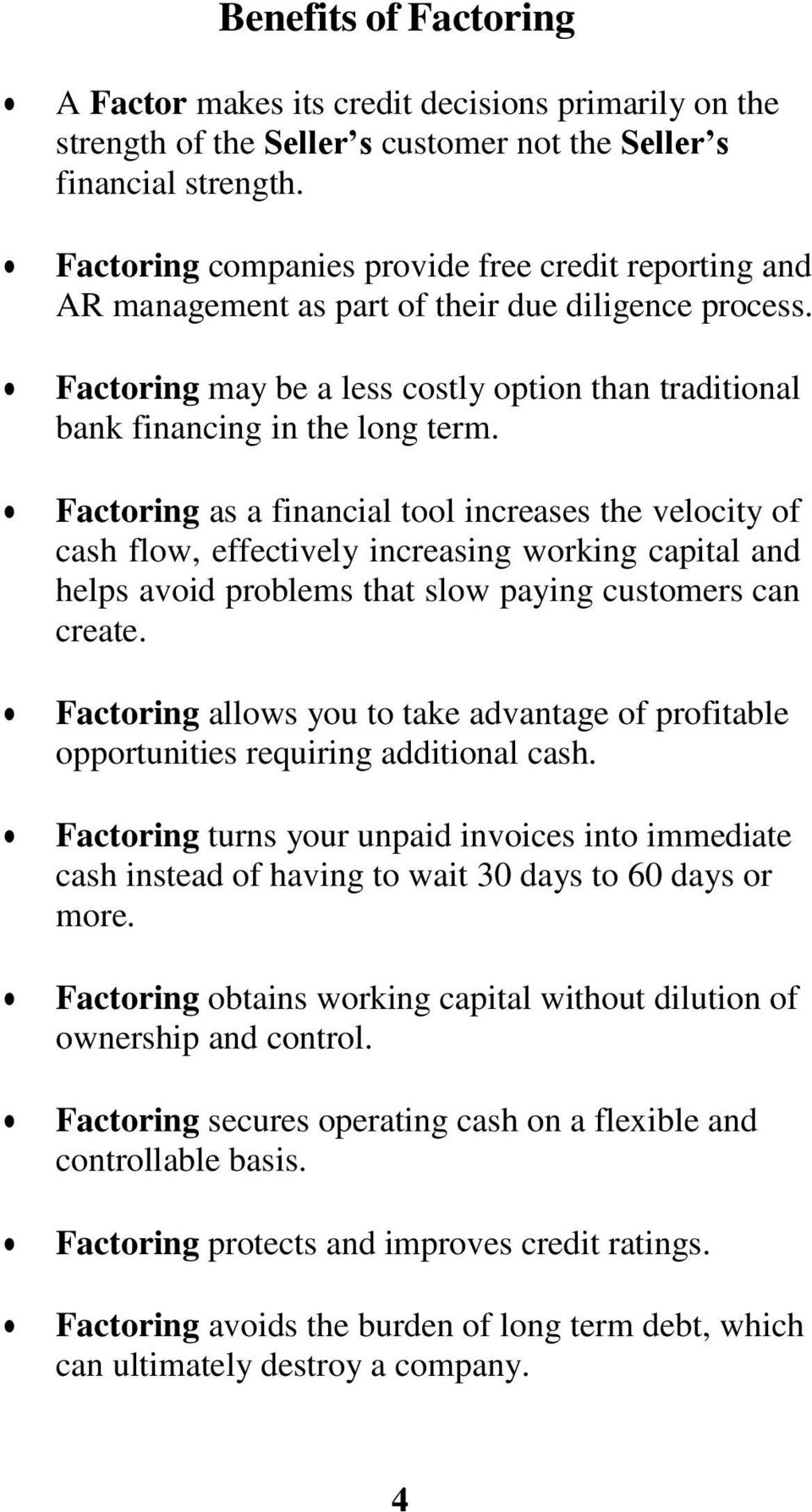 Factoring as a financial tool increases the velocity of cash flow, effectively increasing working capital and helps avoid problems that slow paying customers can create.