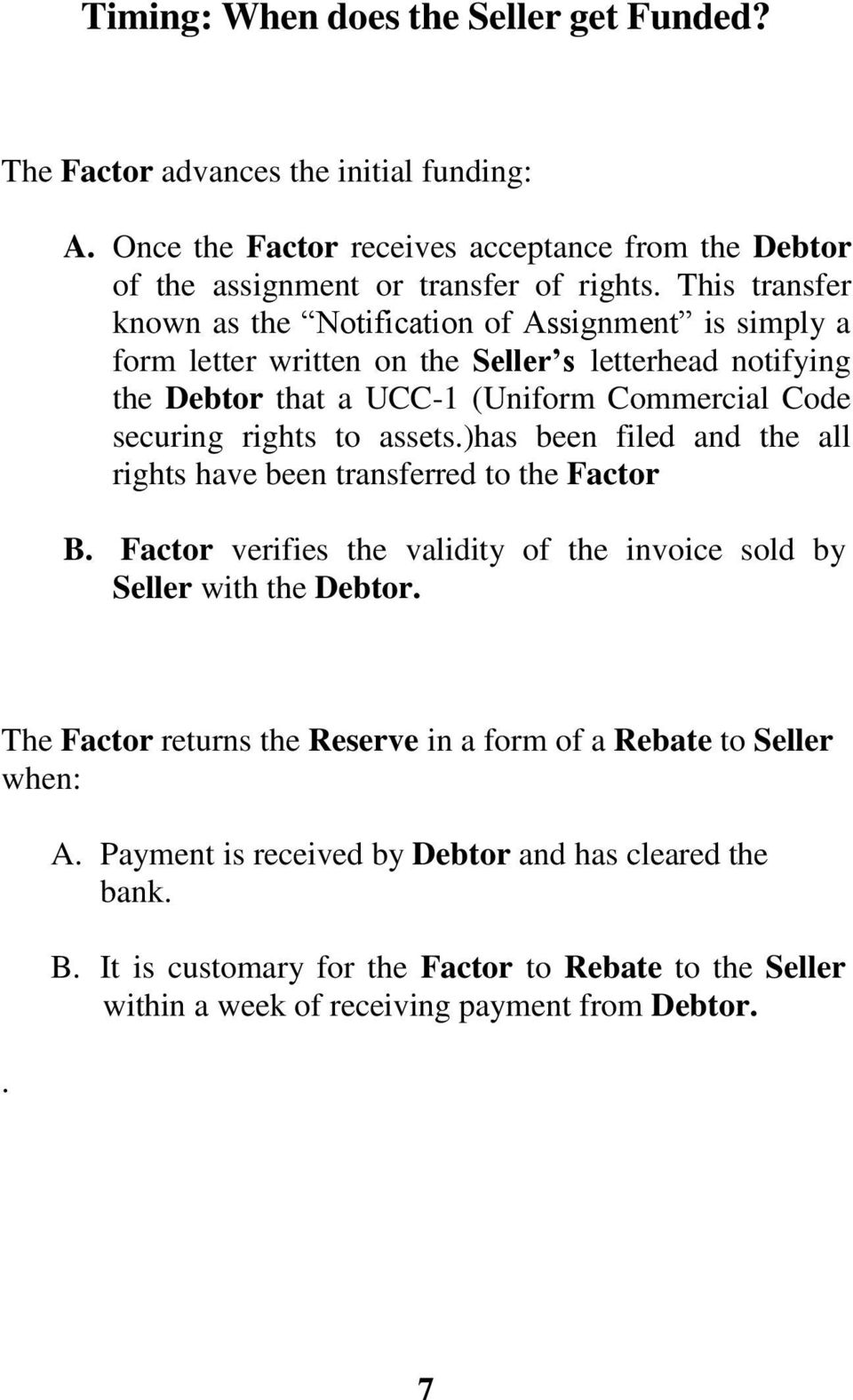 assets.)has been filed and the all rights have been transferred to the Factor B. Factor verifies the validity of the invoice sold by Seller with the Debtor.