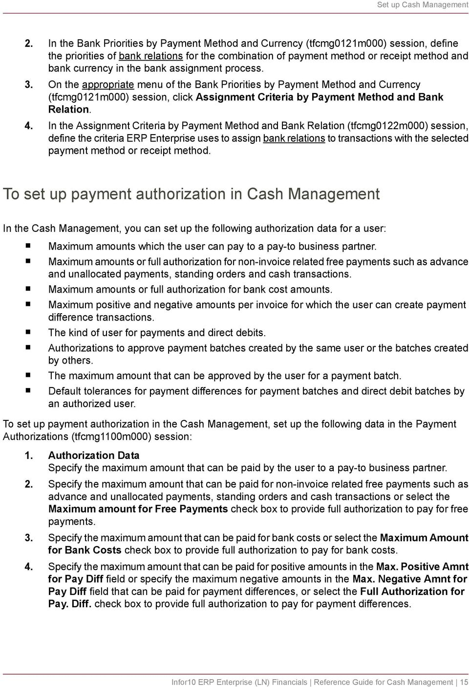 bank assignment process. 3. On the appropriate menu of the Bank Priorities by Payment Method and Currency (tfcmg0121m000) session, click Assignment Criteria by Payment Method and Bank Relation. 4.