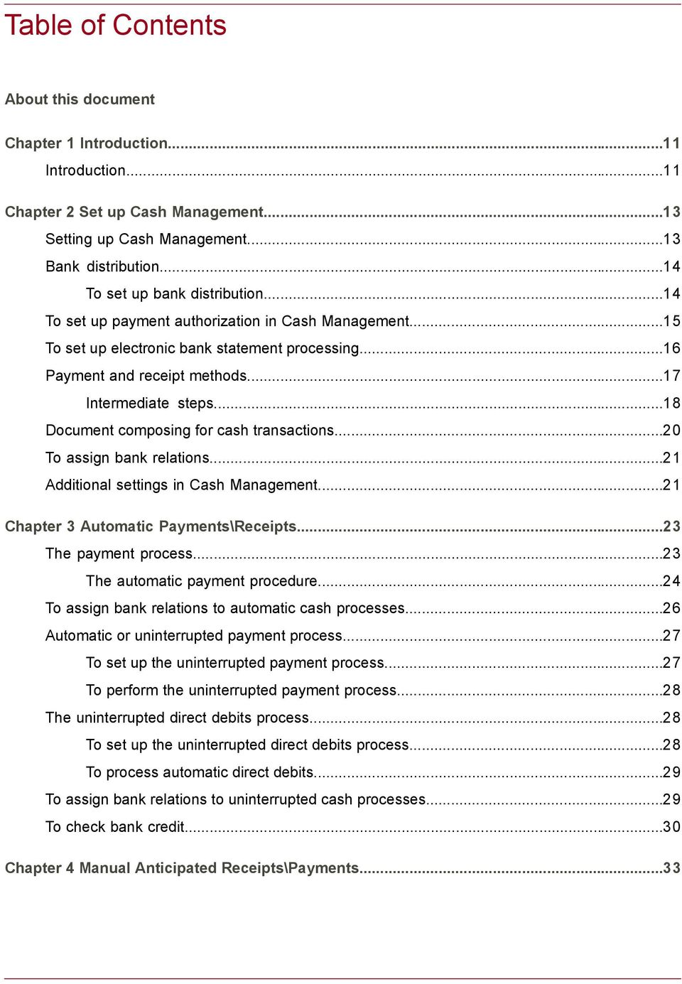..18 Document composing for cash transactions...20 To assign bank relations...21 Additional settings in Cash Management...21 Chapter 3 Automatic Payments\Receipts...23 The payment process.