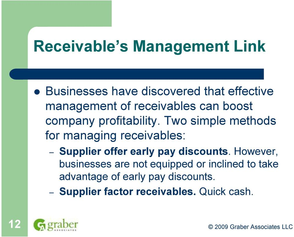 Two simple methods for managing receivables: Supplier offer early pay discounts.
