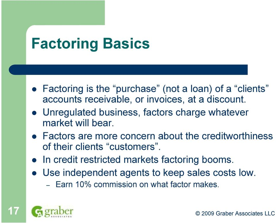 Factors are more concern about the creditworthiness of their clients customers.