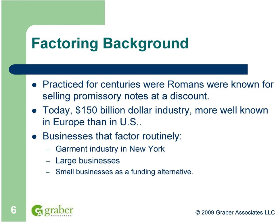 Today, $150 billion dollar industry, more well known in Europe than in U.S.