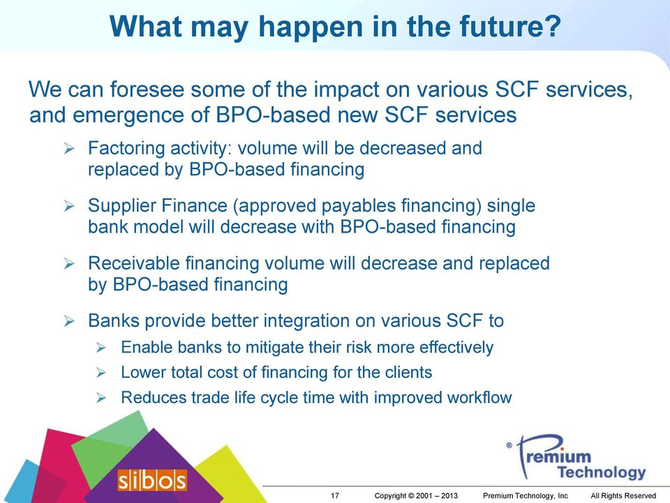BPO-based financing Supplier Finance (approved payables financing) single bank model will decrease with BPO-based financing Receivable financing volume will decrease