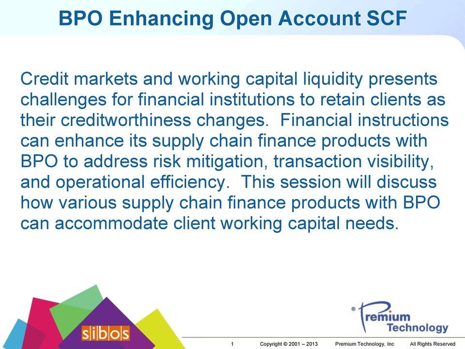 Financial instructions can enhance its supply chain finance products with BPO to address risk mitigation, transaction visibility,