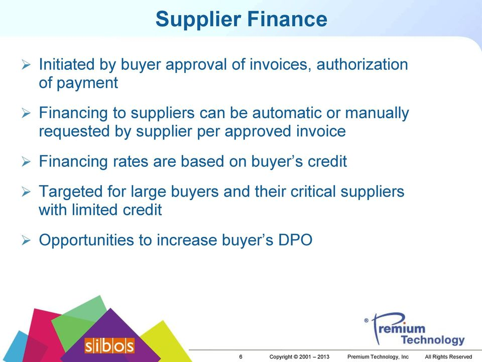 are based on buyer s credit Targeted for large buyers and their critical suppliers with limited