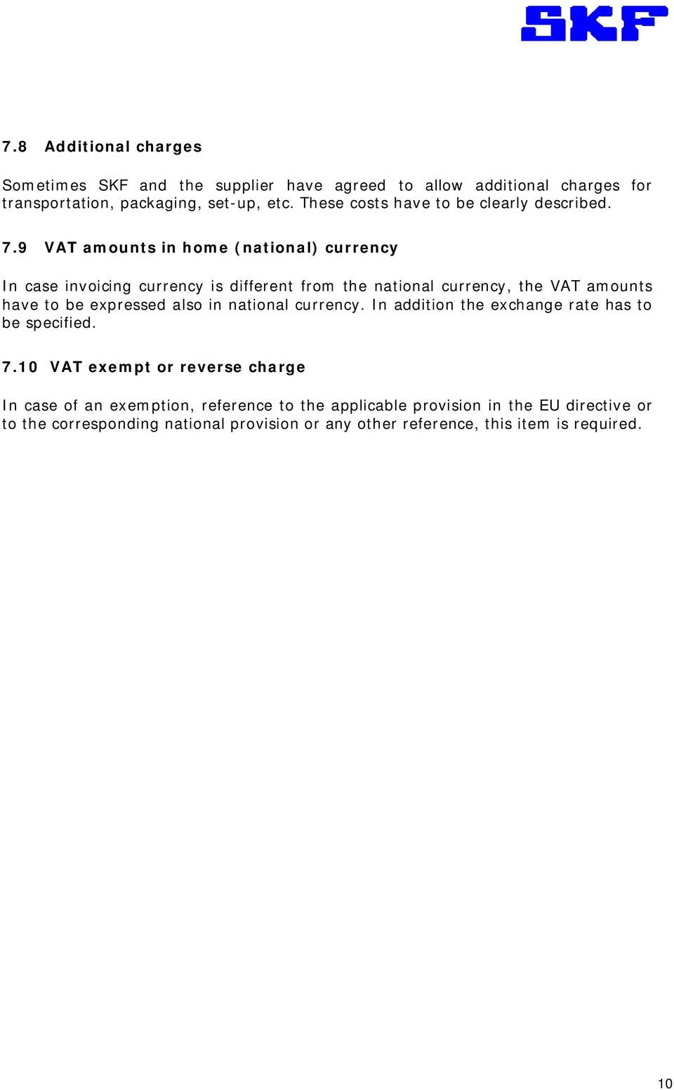 9 VAT amounts in home (national) currency In case invoicing currency is different from the national currency, the VAT amounts have to be expressed also
