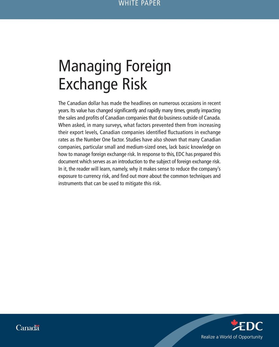 When asked, in many surveys, what factors prevented them from increasing their export levels, Canadian companies identified fluctuations in exchange rates as the Number One factor.