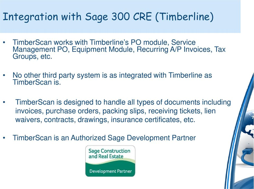 No other third party system is as integrated with Timberline as TimberScan is.
