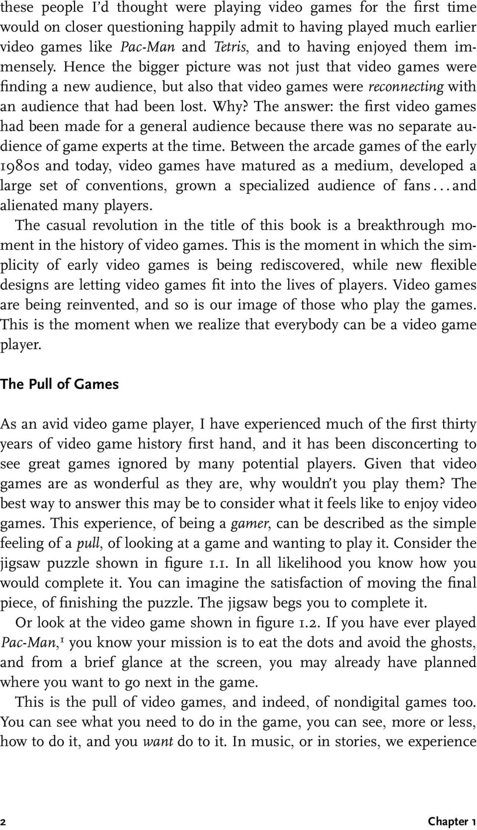 The answer: the first video games had been made for a general audience because there was no separate audience of game experts at the time.