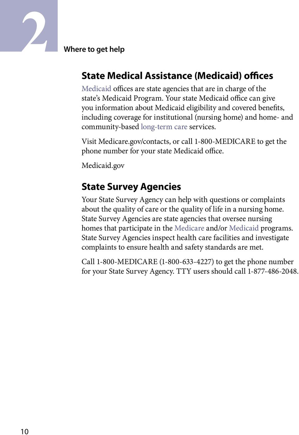 services. Visit Medicare.gov/contacts, or call 1-800-MEDICARE to get the phone number for your state Medicaid