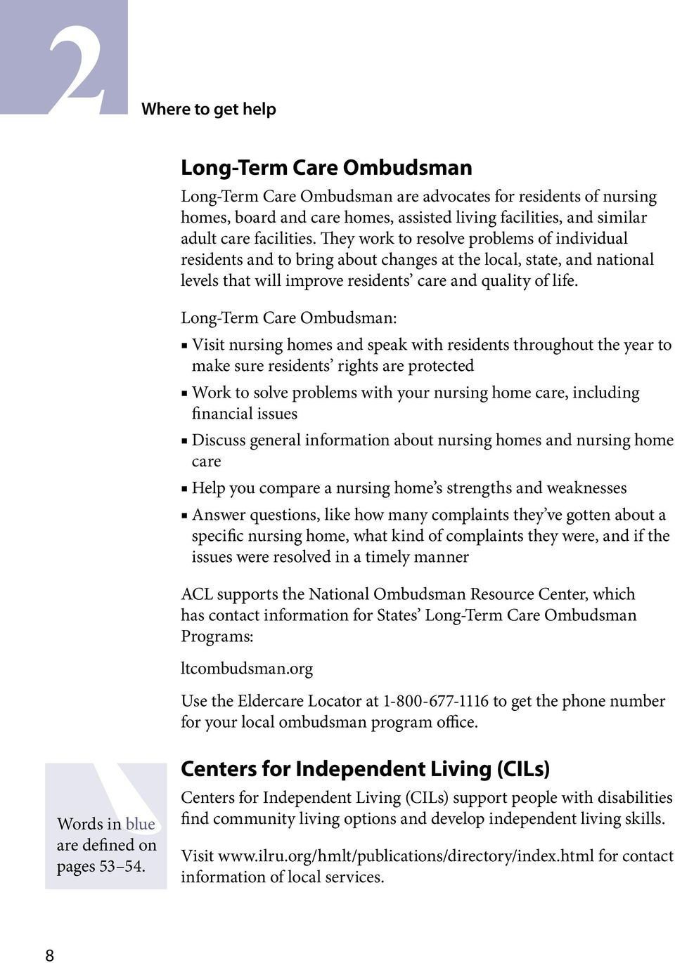Long-Term Care Ombudsman: Visit nursing homes and speak with residents throughout the year to make sure residents rights are protected Work to solve problems with your nursing home care, including