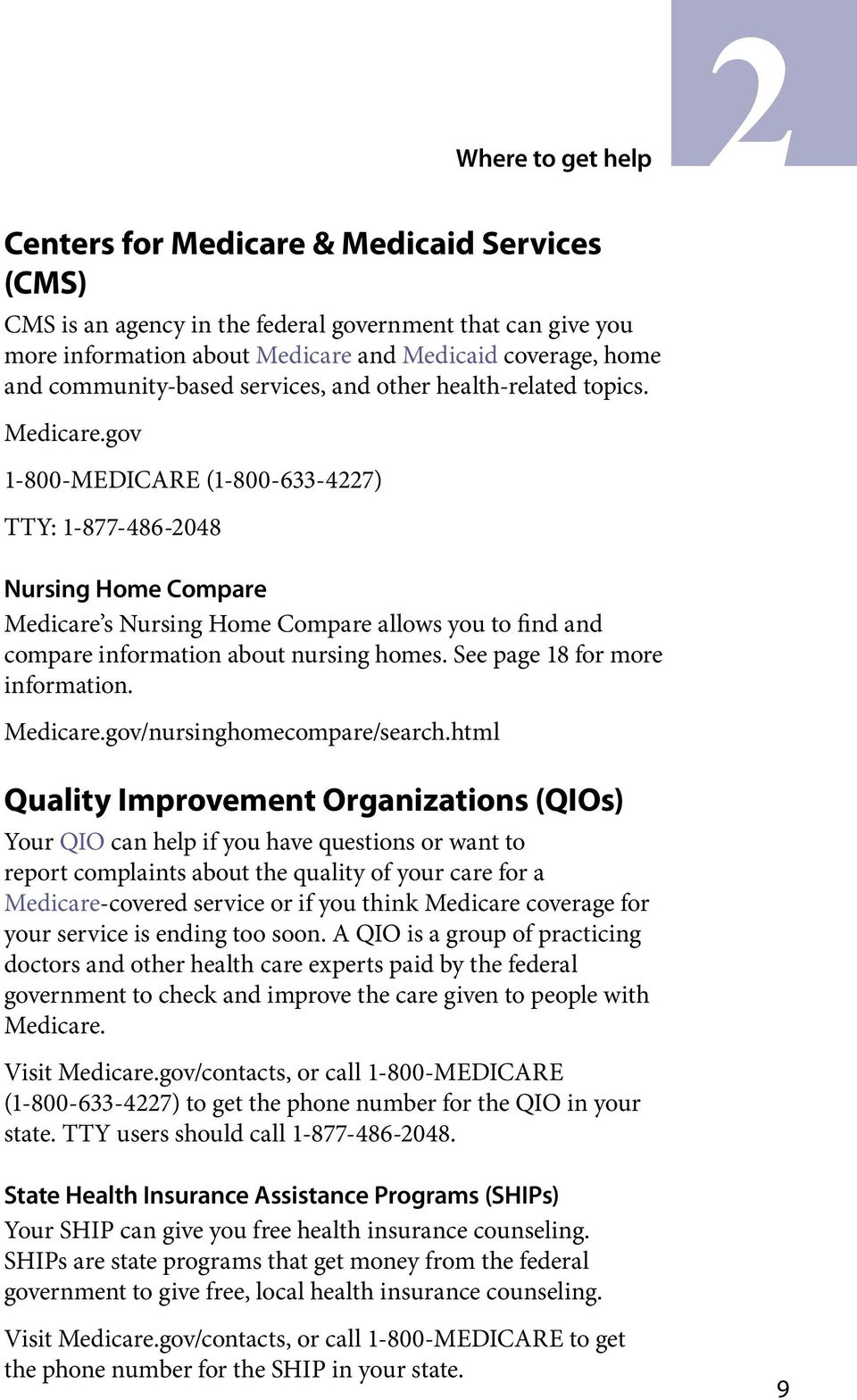 gov 1-800-MEDICARE (1-800-633-4227) TTY: 1-877-486-2048 Nursing Home Compare Medicare s Nursing Home Compare allows you to find and compare information about nursing homes.