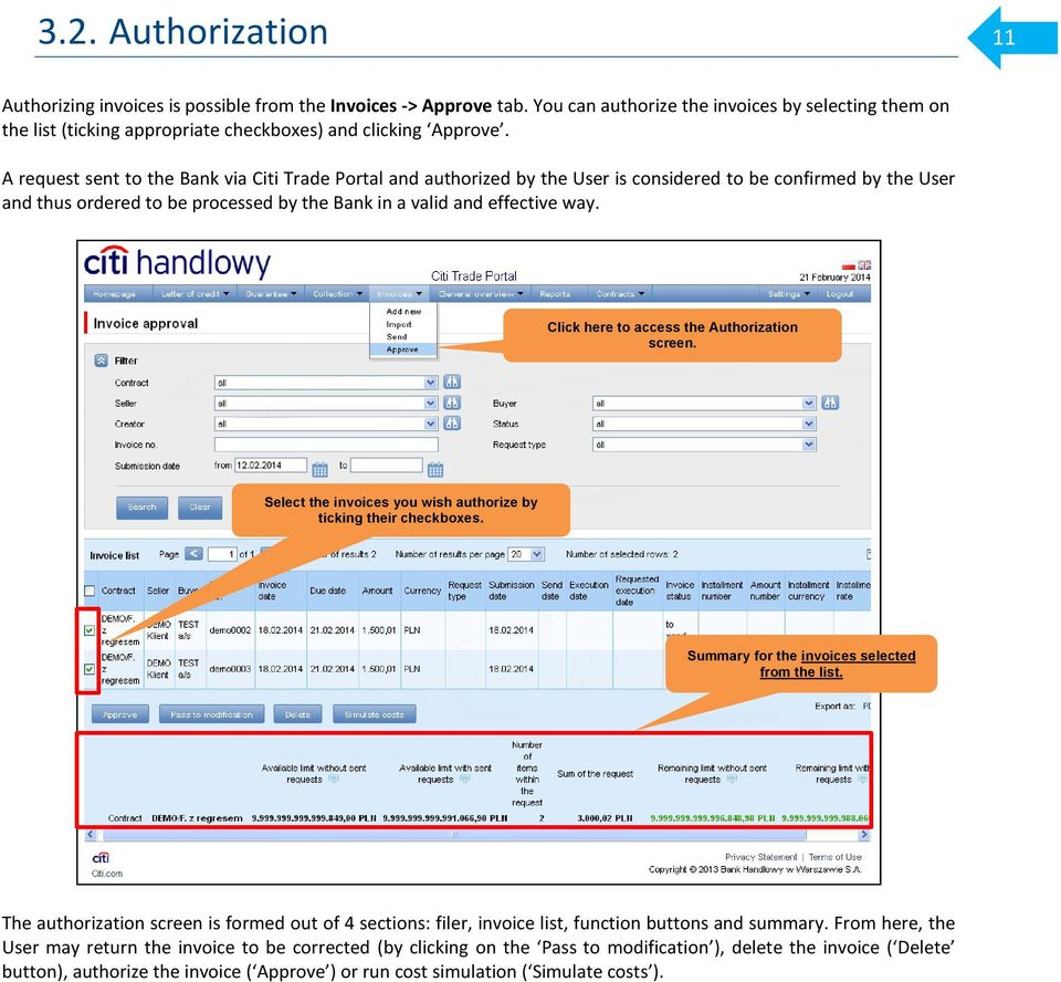 A request sent to the Bank via Citi Trade Portal and authorized by the User is considered to be confirmed by the User and thus ordered to be processed by the Bank in a valid and effective way.