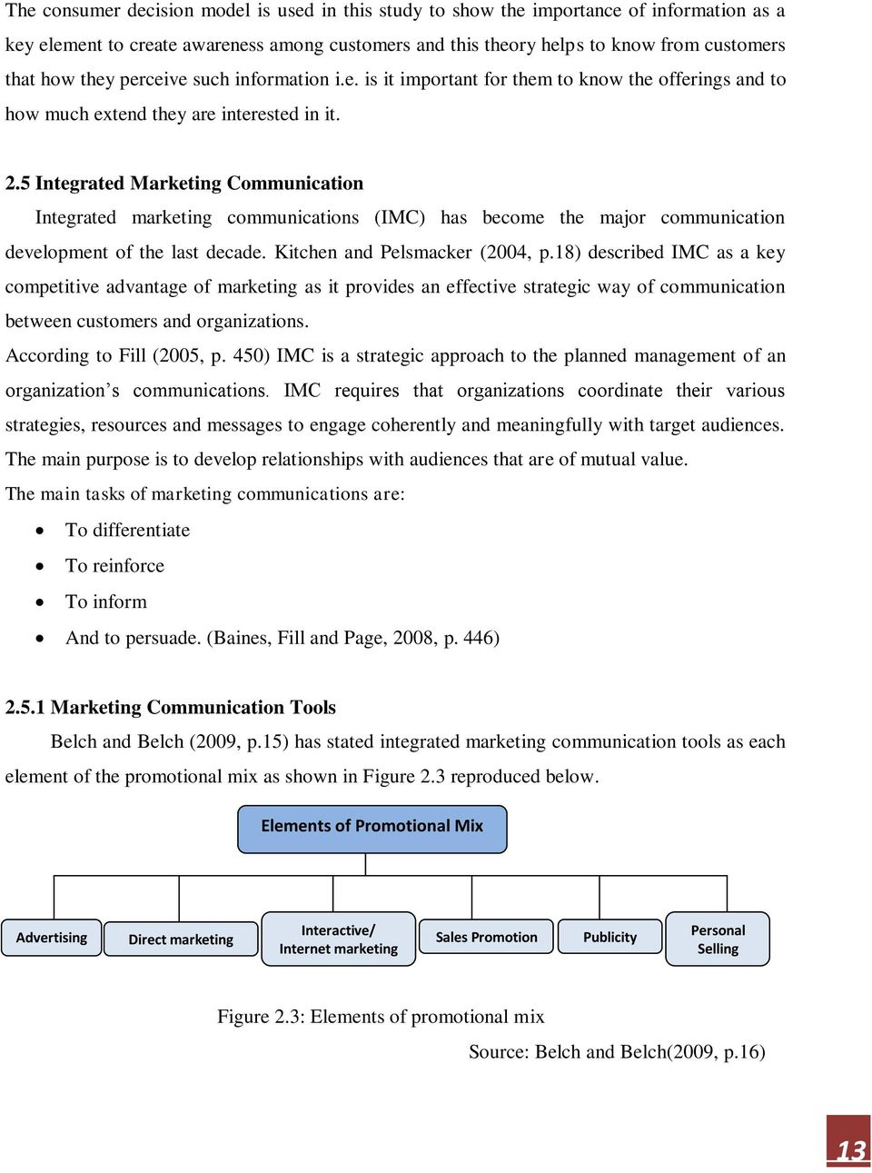 5 Integrated Marketing Communication Integrated marketing communications (IMC) has become the major communication development of the last decade. Kitchen and Pelsmacker (2004, p.