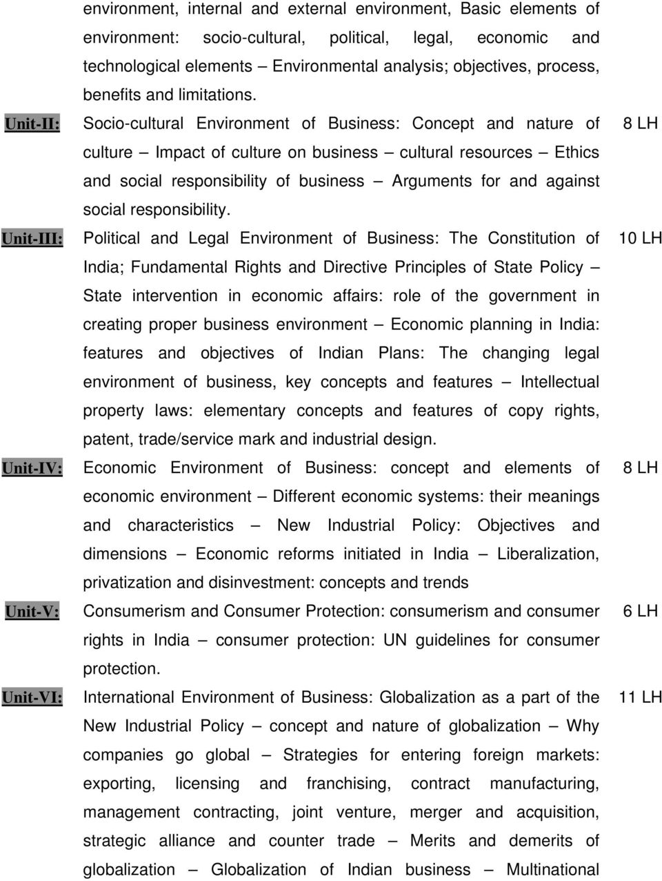 Socio-cultural Environment of Business: Concept and nature of culture Impact of culture on business cultural resources Ethics and social responsibility of business Arguments for and against social