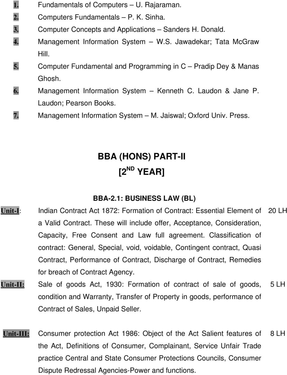 Jaiswal; Oxford Univ. Press. BBA (HONS) PART-II [2 ND YEAR] Unit-I: Unit-II: BBA-2.1: BUSINESS LAW (BL) Indian Contract Act 1872: Formation of Contract: Essential Element of a Valid Contract.