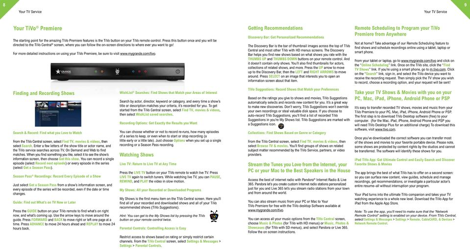 For more detailed instructions on using your TiVo Premiere, be sure to visit www.mygrande.com/tivo.