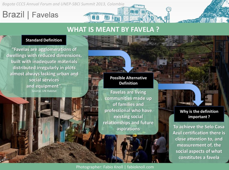 Possible Alternative Definition Favelas are living communities made up of families and professional who have existing social relationships and future aspirations Why is the