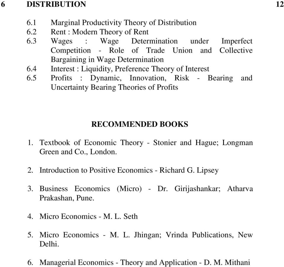 5 Profits : Dynamic, Innovation, Risk - Bearing and Uncertainty Bearing Theories of Profits RECOMMENDED BOOKS 1. Textbook of Economic Theory - Stonier and Hague; Longman Green and Co., London. 2.