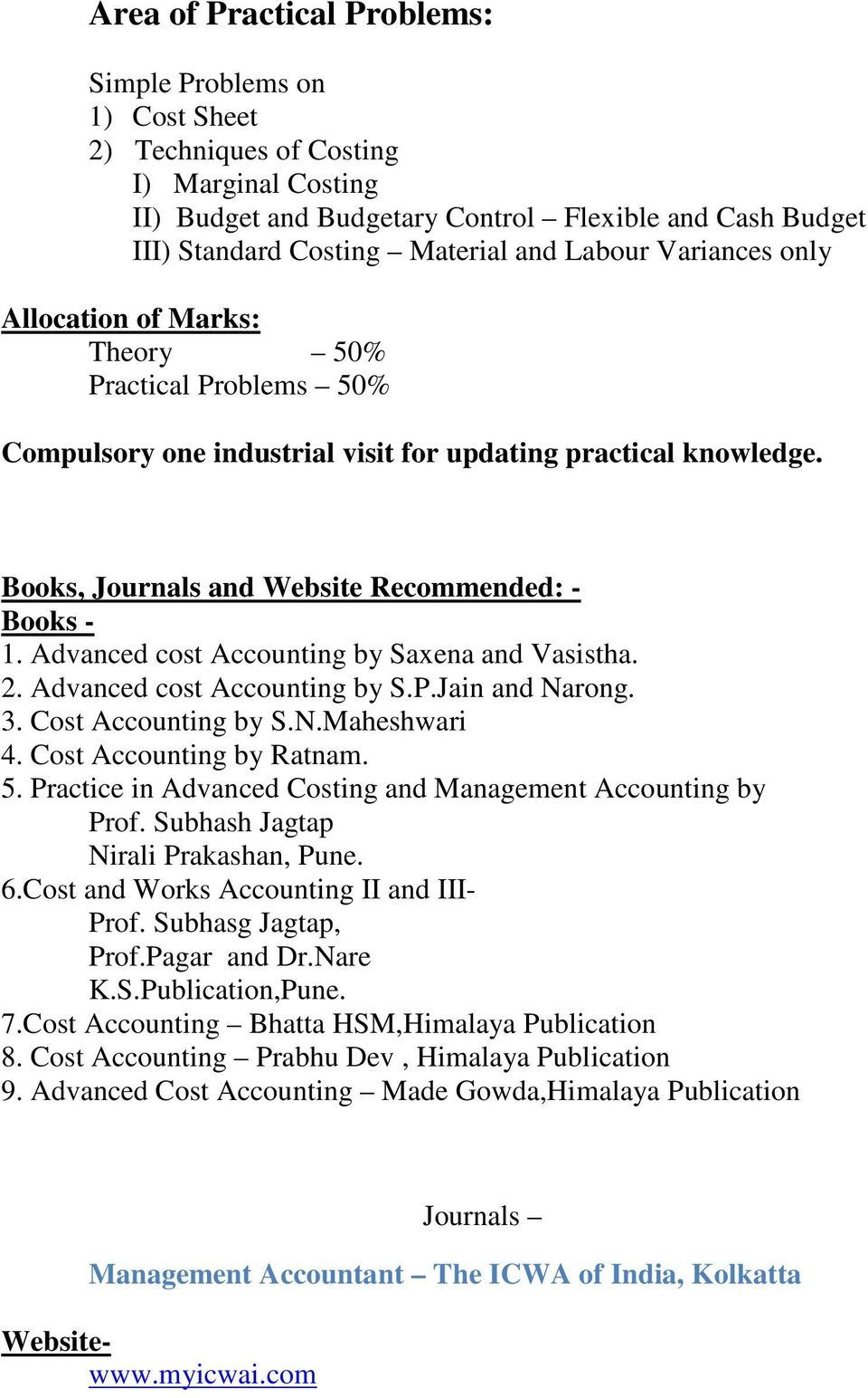 Advanced cost Accounting by Saxena and Vasistha. 2. Advanced cost Accounting by S.P.Jain and Narong. 3. Cost Accounting by S.N.Maheshwari 4. Cost Accounting by Ratnam. 5.