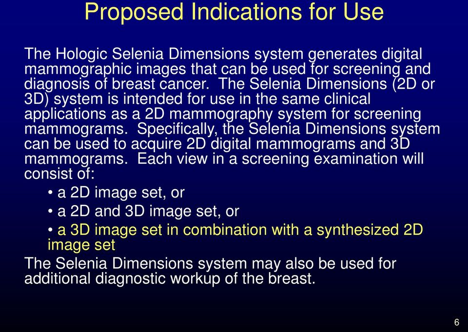 Specifically, the Selenia Dimensions system can be used to acquire 2D digital mammograms and 3D mammograms.
