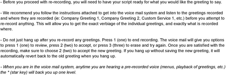 Custom Service 1, etc.) before you attempt to re-record anything. This will allow you to get the exact verbiage of the individual greetings, and exactly what is recorded where.